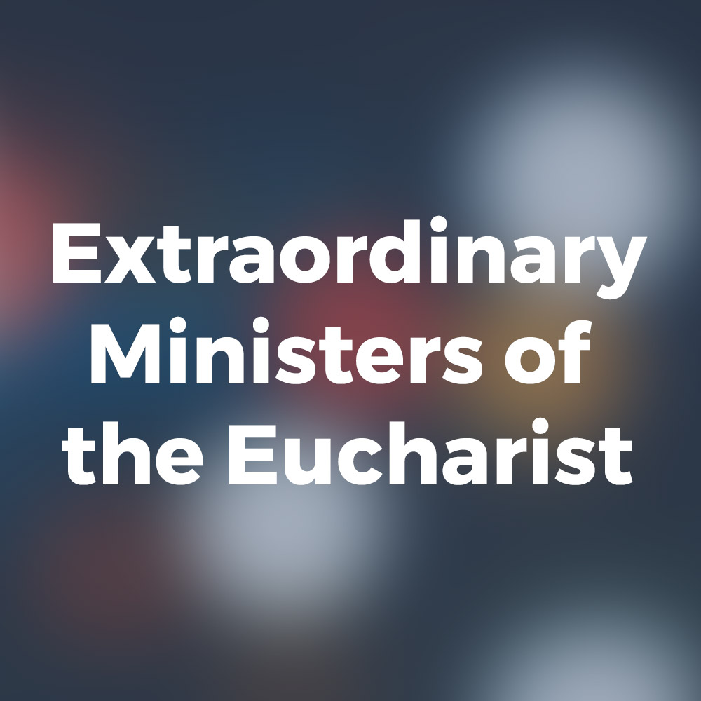 Extraordinary Ministers of the Eucharist