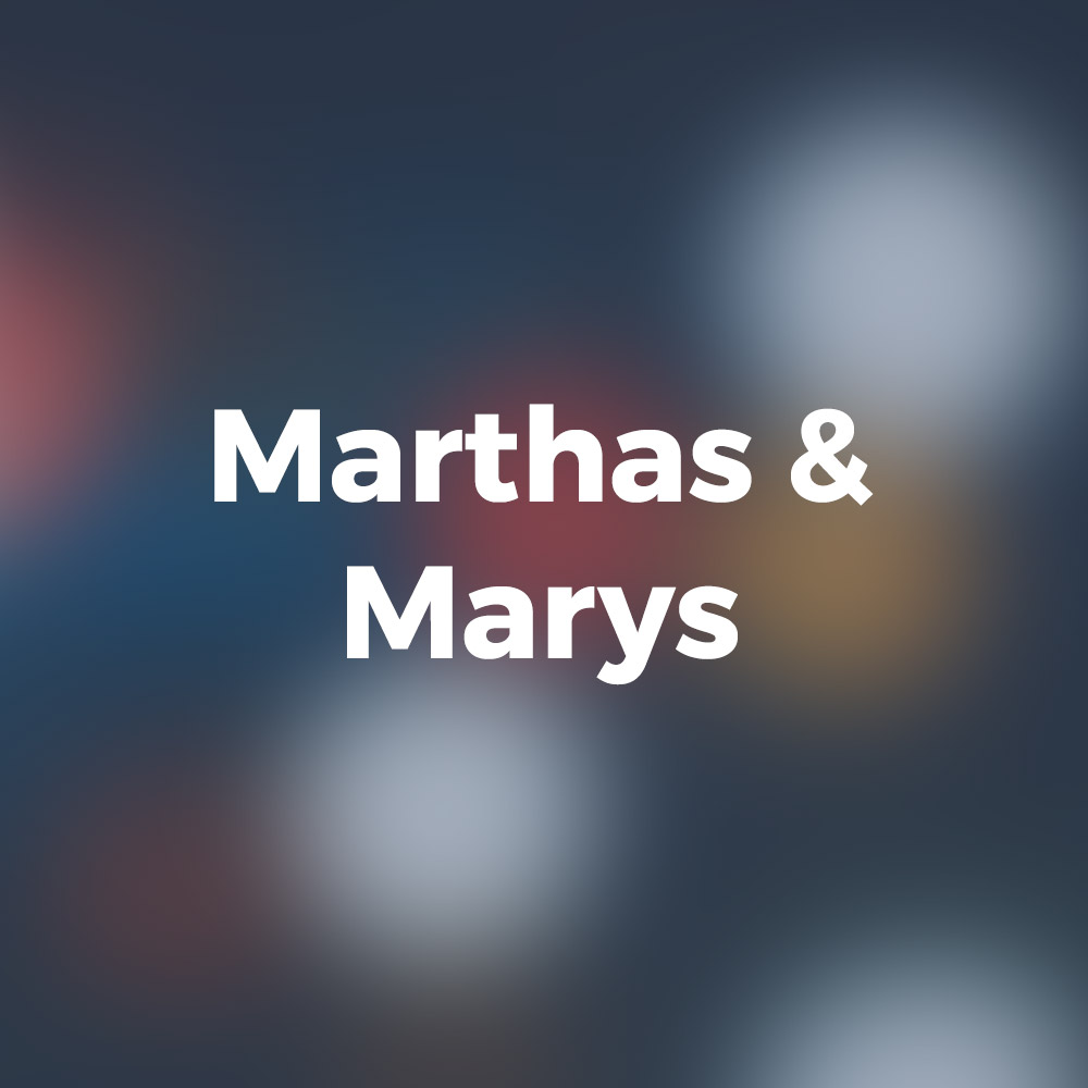 Marthas and Marys