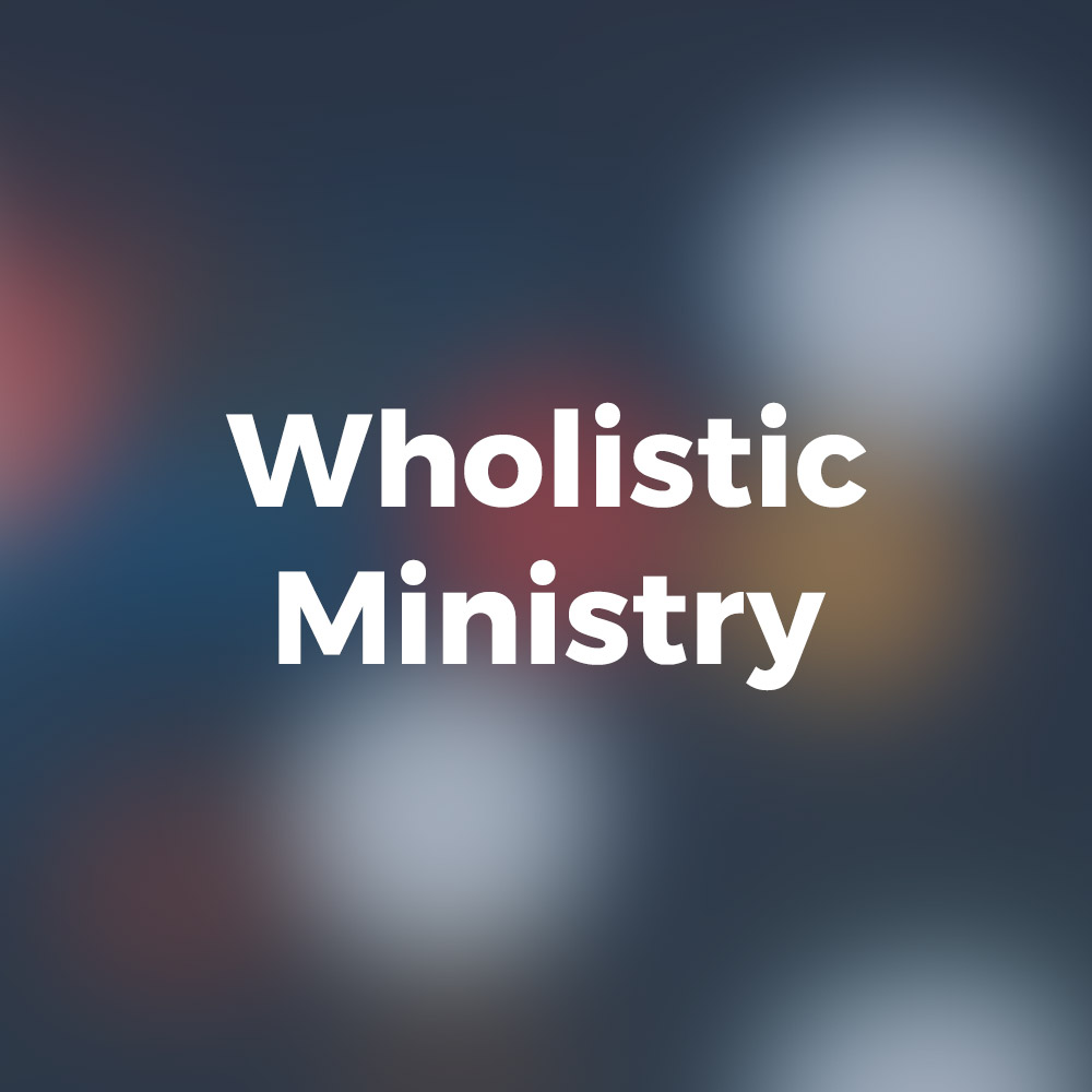 Wholistic Ministry